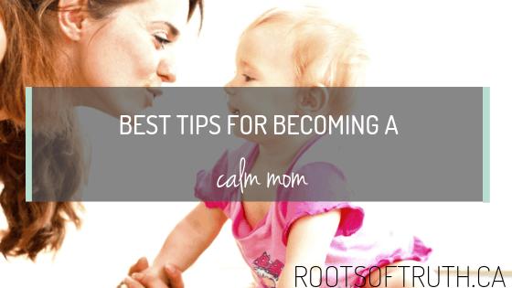 Best Tips For Becoming A Calm Mom