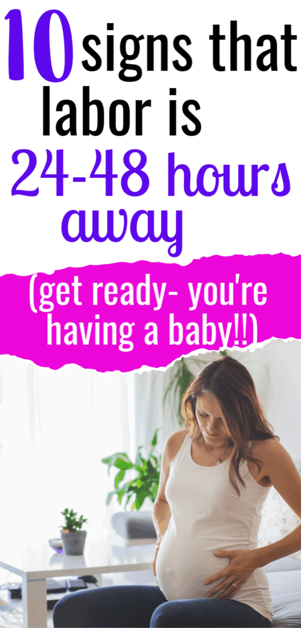 signs that labor is 24-48 hours away/signs of labor/signs of labor approaching